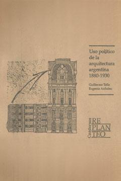 Uso político de la arquitectura argentina. 1880-1930.